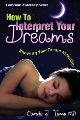 How To Interpret Your Dreams: Knowing Your Dream Meanings (Paperback)
