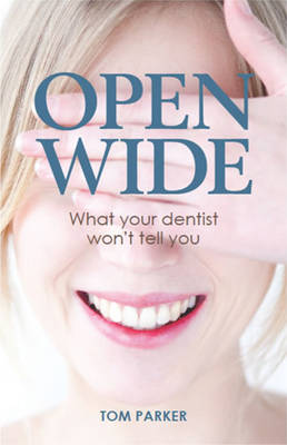 Open Wide: What your dentist wont tell you (Paperback)