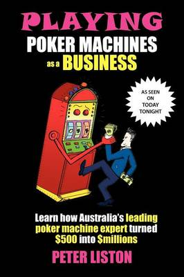 Playing Poker Machines as a Business (Paperback)
