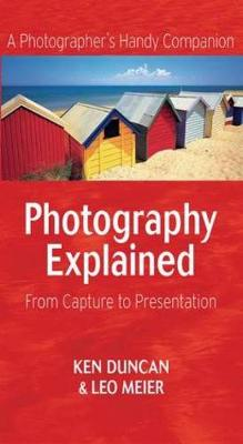 Photography Explained: From Capture to Presentation (Paperback)