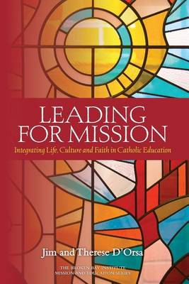 Leading for Mission: Integrating Life, Culture and Faith in Catholic Education - Mission and Education 3 (Paperback)
