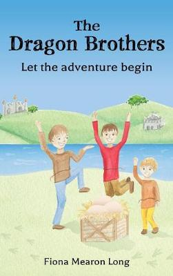 The Dragon Brothers: Let the Adventure Begin (Hardback)