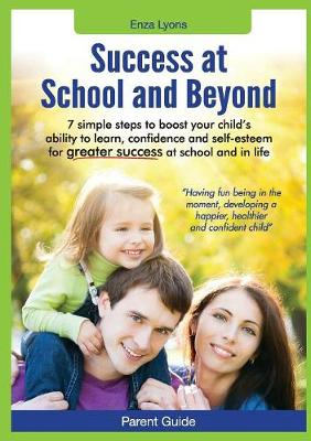 Parent Guide: Success at School and Beyond - 7 Simple Steps to Boost Your Child's Ability to Learn, Confidence and Self-Esteem for G (Paperback)