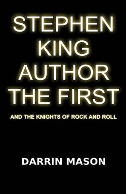 Stephen King Author the First and the Knights of Rock and Roll (Paperback)