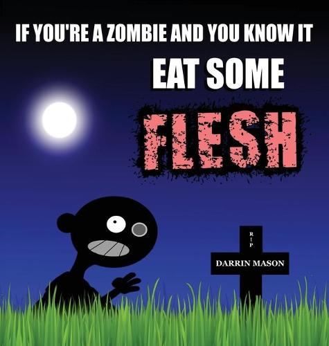If You're a Zombie and You Know It Eat Some Flesh (Hardback)