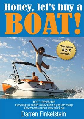 Honey, Let's Buy a Boat!: Boat Ownership - Everything You Wanted to Know About Buying [and Selling] a Power Boat But Didn't Know Who to Ask (Paperback)