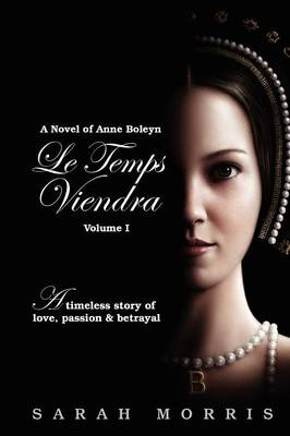 Le Temps Viendra: a Novel of Anne Boleyn (Paperback)