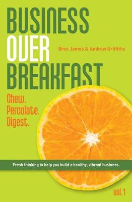 Business Over Breakfast Vol. 1: Chew. Percolate. Digest. (Paperback)