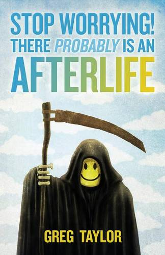 Stop Worrying! There Probably is an Afterlife (Paperback)