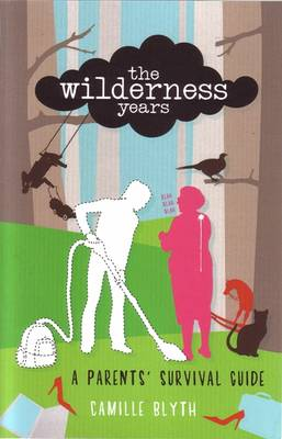 The Wilderness Years: A Parent's Survival Guide (Paperback)