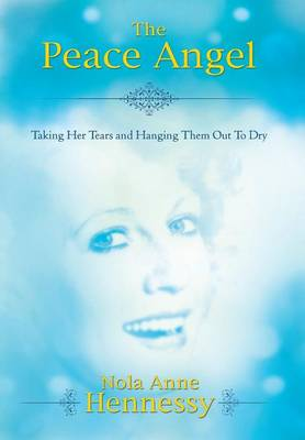 The Peace Angel: Taking Her Tears and Hanging Them Out to Dry (Hardback)