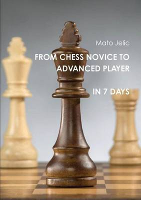 From Chess Novice to Advanced Player in 7 Days (Paperback)