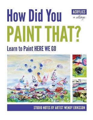 How Did You Paint That? Learn to Paint Here We Go (Paperback)