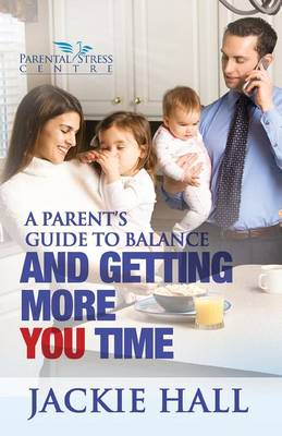 A Parent's Guide to Balance and Getting More 'You' Time (Paperback)