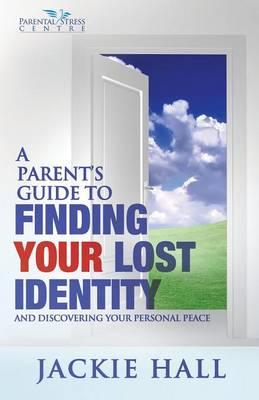 A Parent's Guide to Finding Your Lost Identity (and Discovering Your Inner Peace) (Paperback)