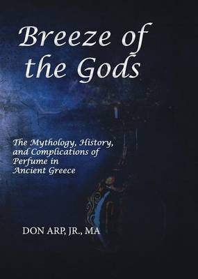 Breeze of the Gods: The Mythology, History, and Complications of Perfume in Ancient Greece (Paperback)