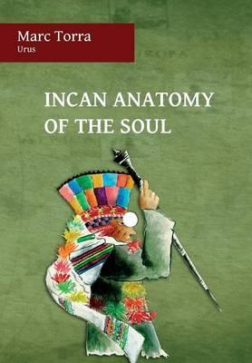 Incan Anatomy of the Soul (Hardback)