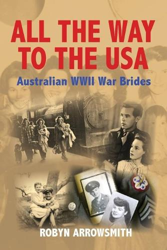 All the Way to the USA: Australian WWII War Brides (Paperback)