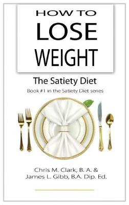 How to Lose Weight - The Satiety Diet - The Satiety Diet 1 (Hardback)
