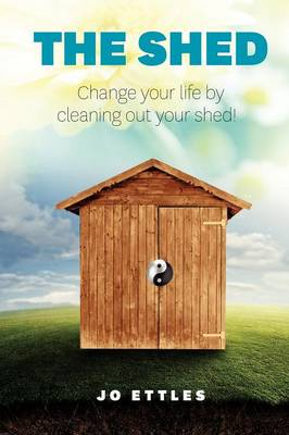 Shed: Change Your Life... Clean Out Your Shed! (Paperback)