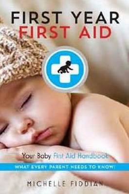 First Year, First Aid: Your Baby First Aid Handbook (Paperback)