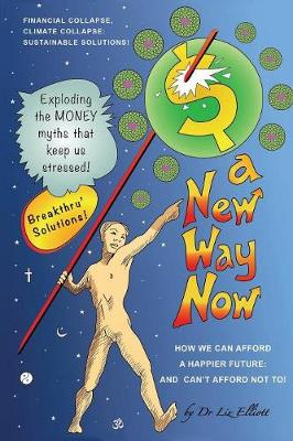 A New Way Now: Solutions to Financial and Climate Collapse (Paperback)