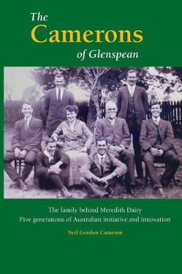 The Camerons of Glenspean: The Family Behind Meredith Dairy: Five Generations of Australian Initiative and Innovation (Paperback)