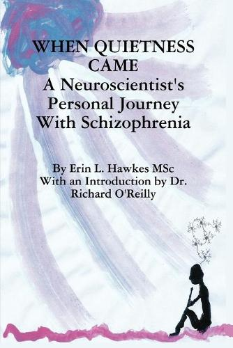 When Quietness Came: A Neuroscientist's Personal Journey With Schizophrenia (Paperback)