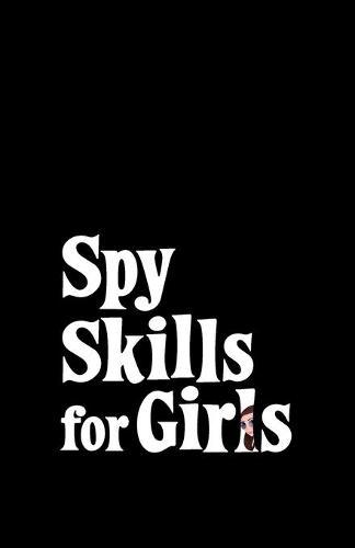 Spy Skills for Girls (Paperback)