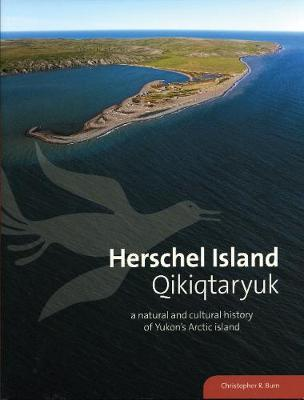 Herschel Island Qikiqtaryuk: A Natural and Cultural History of Yukon's Arctic Island (Hardback)
