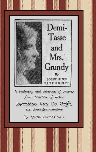 Demi-Tasse and Mrs. Grundy: A biography and collection of stories from 1924-1927 of writer Josephine Van De Grift (Hardback)