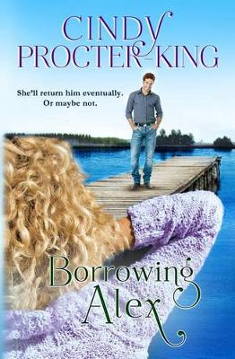 Borrowing Alex - Love in the Pacific Northwest 2 (Paperback)