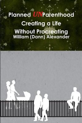 Planned UnParenthood Creating a Life Without Procreating (Paperback)