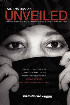 Unveiled: A Canadian Muslim Woman's Struggle Against Misogyny, Sharia and Jihad (Paperback)