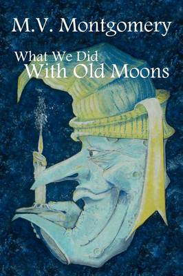 What We Did With Old Moons (Paperback)
