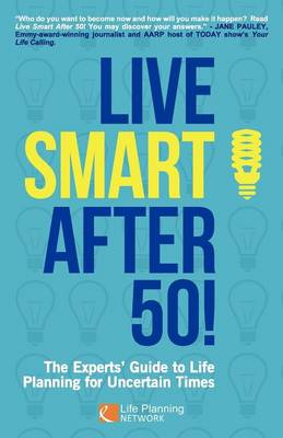 Live Smart After 50! The Experts' Guide to Life Planning for Uncertain Times (Paperback)