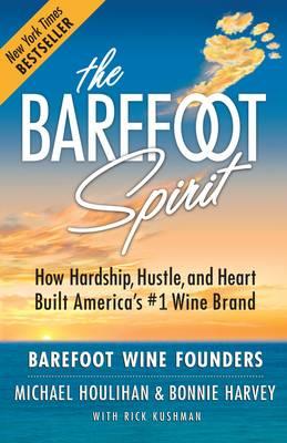 Barefoot Spirit: How Hardship, Hustle, and Heart Built America's #1 Wine Brand (Paperback)