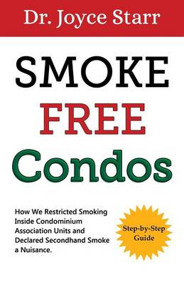 Smoke-Free Condos: How We Restricted Smoking Inside Condominium Association Units and Declared Secondhand Smoke a Nuisance - Guide for Condo & Homeowners Associations (Paperback)