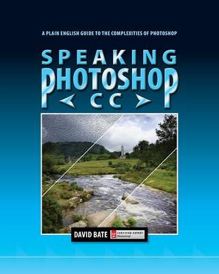 Speaking Photoshop CC: A Plain English Guide to the Complexities of Photoshop (Paperback)