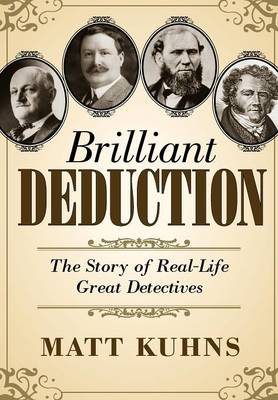 Brilliant Deduction: The Story of Real-Life Great Detectives (Hardback)