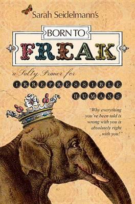 Born to Freak: A Salty Primer for Irrepressible Humans (Paperback)