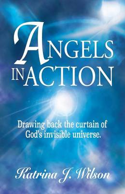 Angels in Action: Drawing Back the Curtain of God's Invisible Universe. (Paperback)