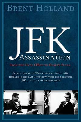 JFK Assassination from the Oval Office to Dealey Plaza (Paperback)
