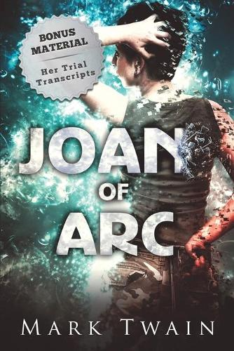 Joan of Arc (Annotated): And Her Trial Transcripts (Paperback)