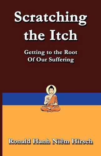 Scratching the Itch: Getting to the Root of Our Suffering (Paperback)