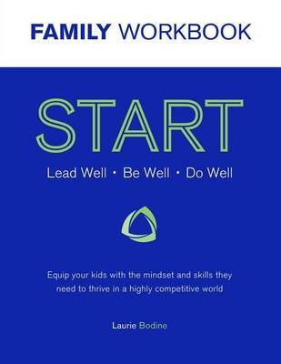 Start Workbook: Lead Well, Be Well, Do Well: Equip Your Kids with the Mindset and Skills They Need to Thrive in a Highly Competitive World (Paperback)