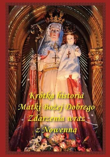 Krotka Historia Matki Bozej Dobrego Zdarzenia Wraz Z Nowenna (Paperback)