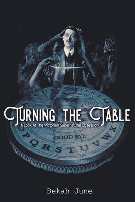 Turning the Table: A Look at the Victorian Supernatural Obsession (Paperback)