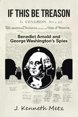 If This Be Treason: Benedict Arnold and George Washington s Spies (Paperback)