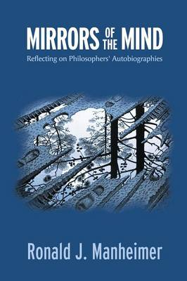 Mirrors of the Mind: Reflecting on Philosophers' Autobiographies (Paperback)